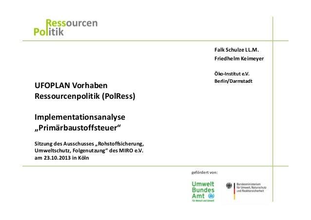 FalkSchulzeLL.M. FriedhelmKeimeyer  UFOPLANVorhaben Ressourcenpolitik(PolRess)  Öko‐Institute.V. Berlin/Darmstadt  ...