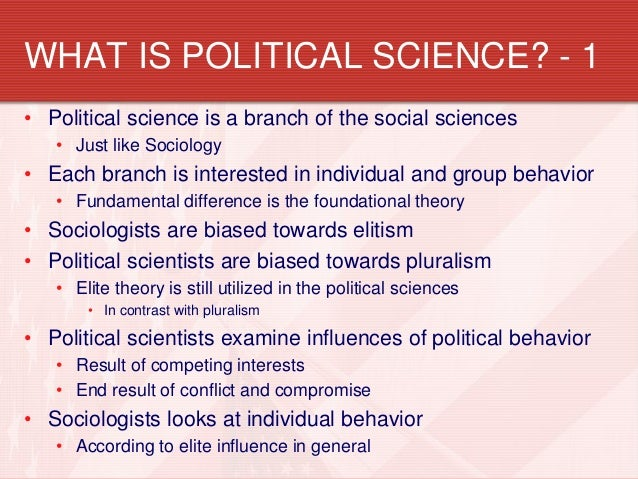 the role of pluralism and elite theory in political sciences Elite theory believes that a wealthy elite runs the united states the economic elite consists of the same people as the political elite (wealth equals power) the elite exerts power downward on the ma.