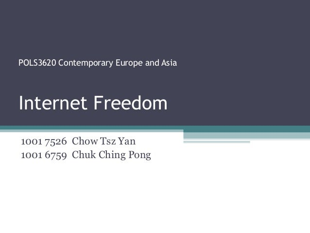 POLS3620 Contemporary Europe and AsiaInternet Freedom1001 7526 Chow Tsz Yan1001 6759 Chuk Ching Pong