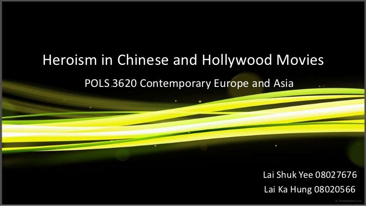Heroism in Chinese and Hollywood Movies<br />POLS 3620 Contemporary Europe and Asia<br />Lai Shuk Yee 08027676<br />Lai Ka...