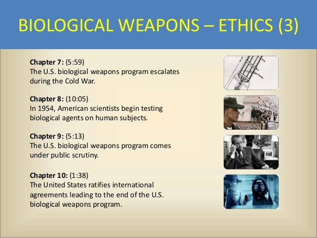 the ethics of biowarfare The nanoethics group is a non-partisan organization that evangelizes the responsible progress of nanotechnology we study and advise nanotech ventures, research institutes and the broader public on the ethical and public policy.