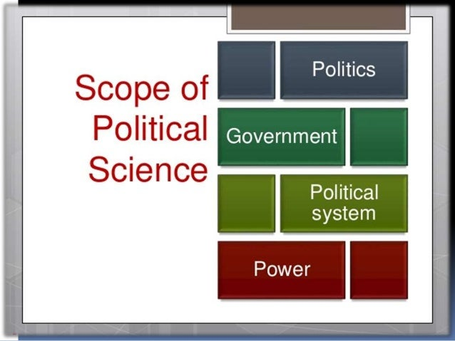 the scope of political science Approaches to political science  possibly the least controversial assertion made on the approach's behalf was that it broadened the scope of political science,.