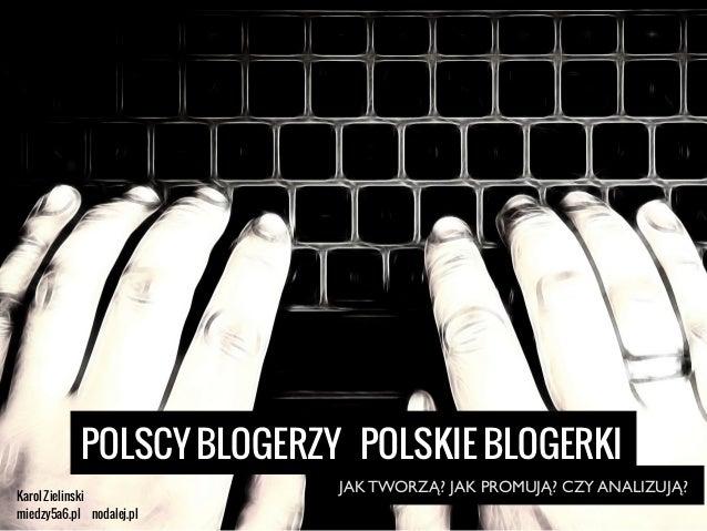 Karol Zielinski miedzy5a6.pl nodalej.pl POLSCY BLOGERZY POLSKIE BLOGERKI JAK TWORZĄ? JAK PROMUJĄ? CZY ANALIZUJĄ?