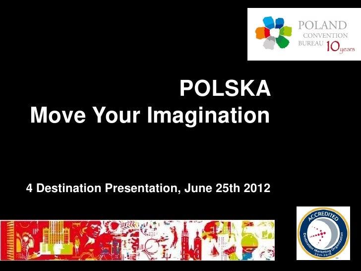 POLSKAMove Your Imagination4 Destination Presentation, June 25th 2012