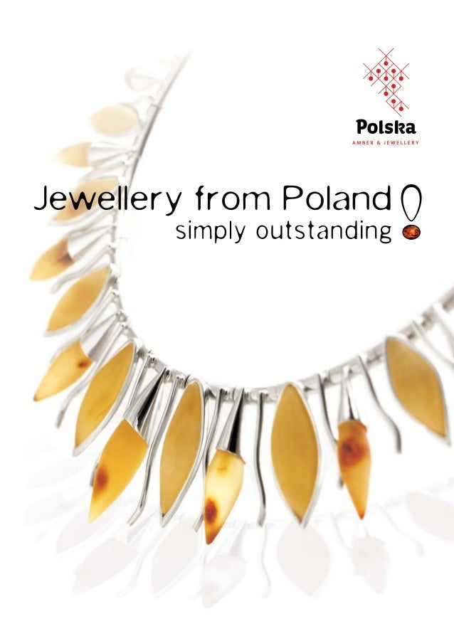 Jewellery from Poland Polish Amber A New Era for Amber World Artists on Polish Amber Polish Design contents 04 06 07 08 09