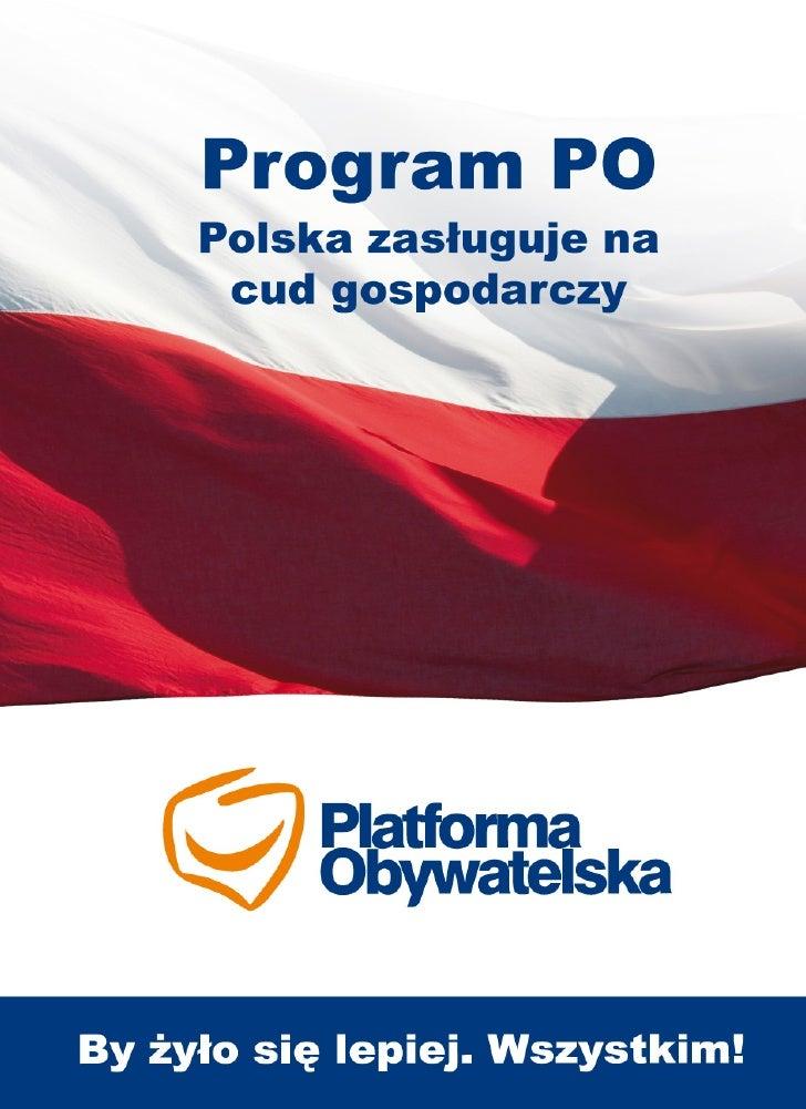 BY ŻYŁO SIĘ LEPIEJ.       WSZYSTKIM!          Program wyborczy PLATFORMY OBYWATELSKIEJ       Warszawa 2007