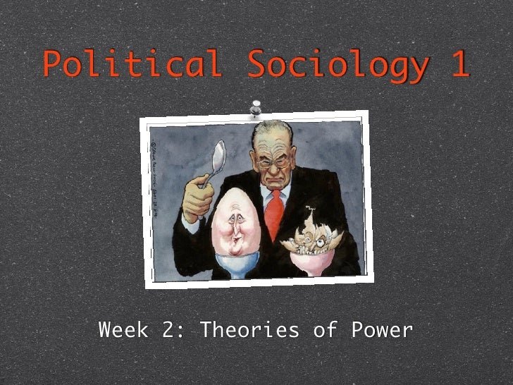 Political Sociology 1  Week 2: Theories of Power