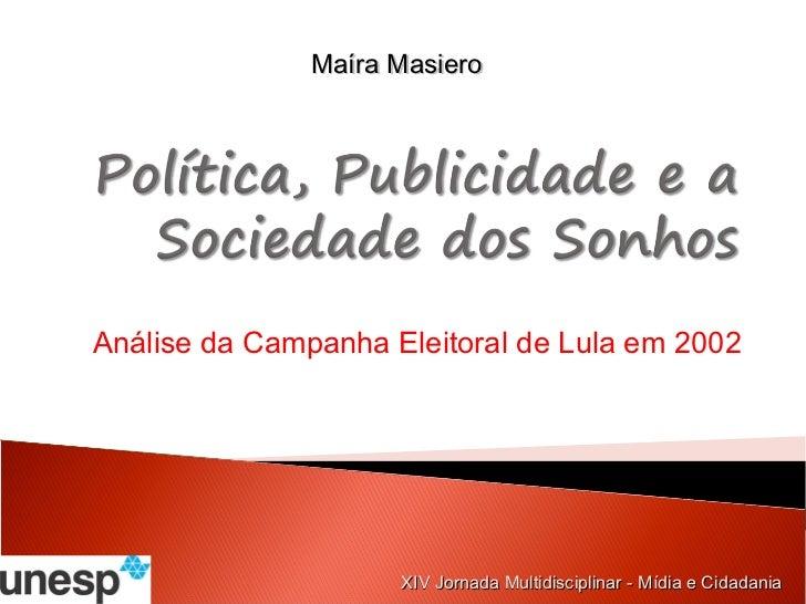 Maíra MasieroAnálise da Campanha Eleitoral de Lula em 2002                     XIV Jornada Multidisciplinar - Mídia e Cida...