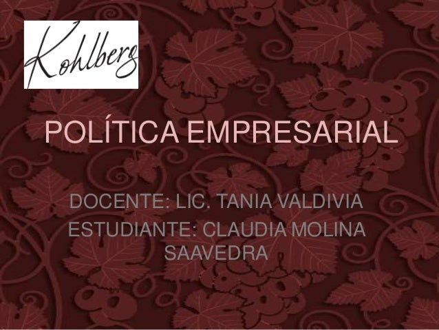 POLÍTICA EMPRESARIAL DOCENTE: LIC. TANIA VALDIVIA ESTUDIANTE: CLAUDIA MOLINA SAAVEDRA