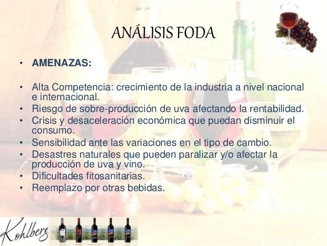 ANÁLISIS FODA • AMENAZAS: • Alta Competencia: crecimiento de la industria a nivel nacional e internacional. • Riesgo de so...