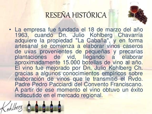 RESEÑA HISTÓRICA • La empresa fue fundada el 18 de marzo del año 1963, cuando Dn. Julio Kohlberg Chavarría adquiere la pro...