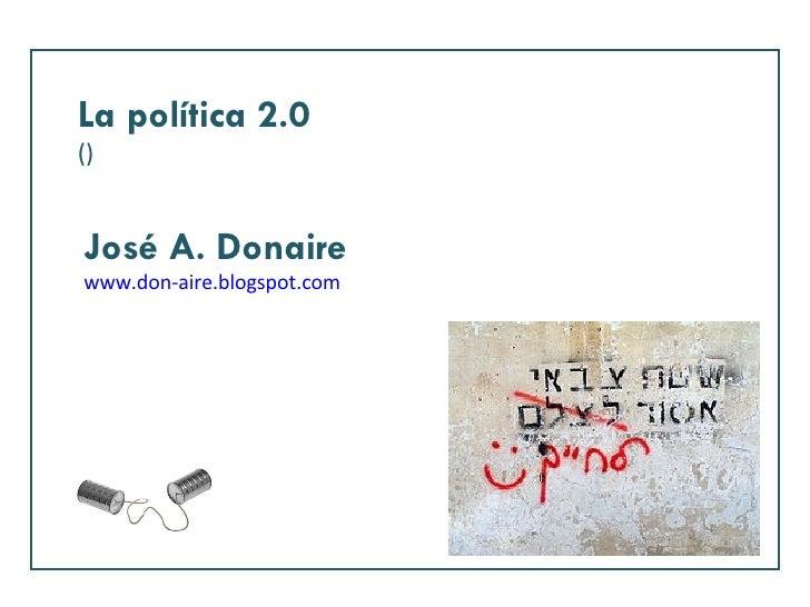 La política 2.0 () José A. Donaire www.don-aire.blogspot.com