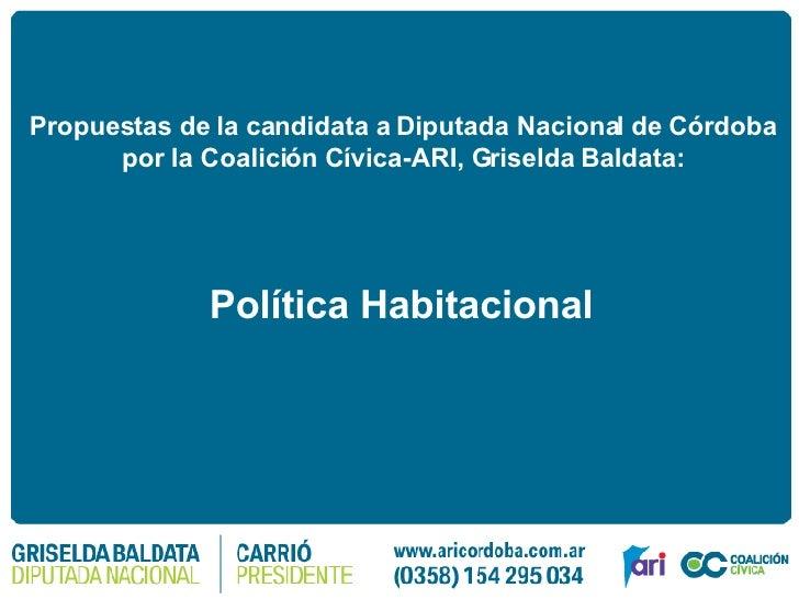 Propuestas de la candidata a Diputada Nacional de Córdoba  por la Coalición Cívica-ARI, Griselda Baldata:   Política Habit...