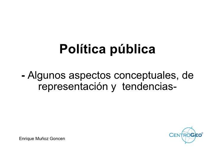 Política pública -  Algunos aspectos conceptuales, de representación y  tendencias- Enrique Muñoz Goncen