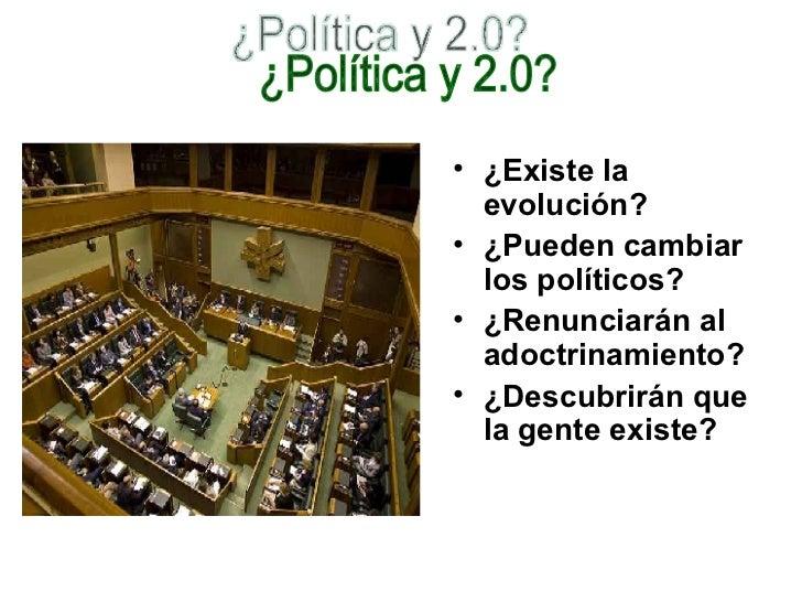 <ul><li>¿Existe la evolución? </li></ul><ul><li>¿Pueden cambiar los políticos? </li></ul><ul><li>¿Renunciarán al adoctrina...