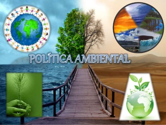 • La política ambiental es el conjunto de los esfuerzos políticos para conservar las bases naturales de la vida humana y c...