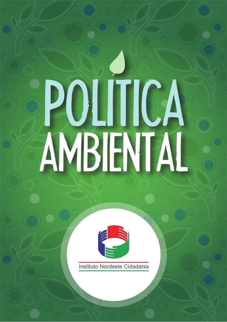 POLITICA AMBIENTALPOLITICAAMBIENTAL  Instituto Nordeste Cidadania                                                1