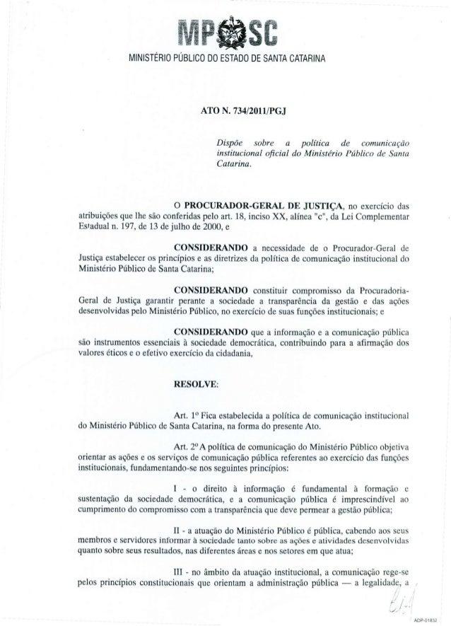 ?asc  MINISTÉRIO PÚBLICO D0 ESTADO DE SANTA CATARINA  ATO N.  734/20l1/PGJ Dispõe sobre a política de comunicação instituc...