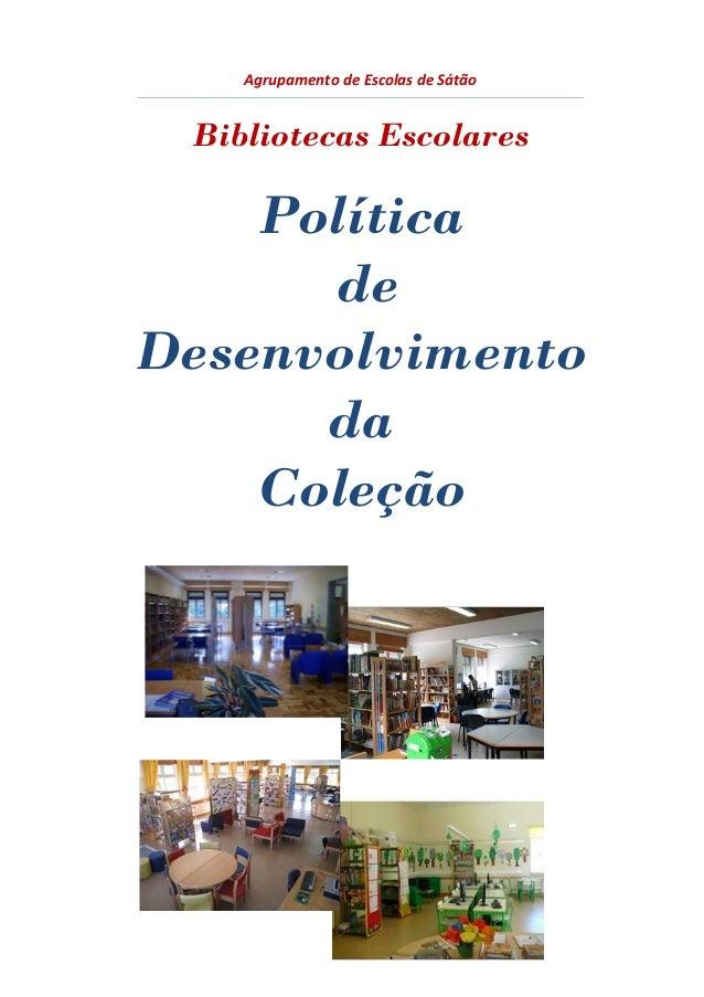 Agrupamento de Escolas de Sátão  Bibliotecas Escolares  Política  de  Desenvolvimento  da  Coleção