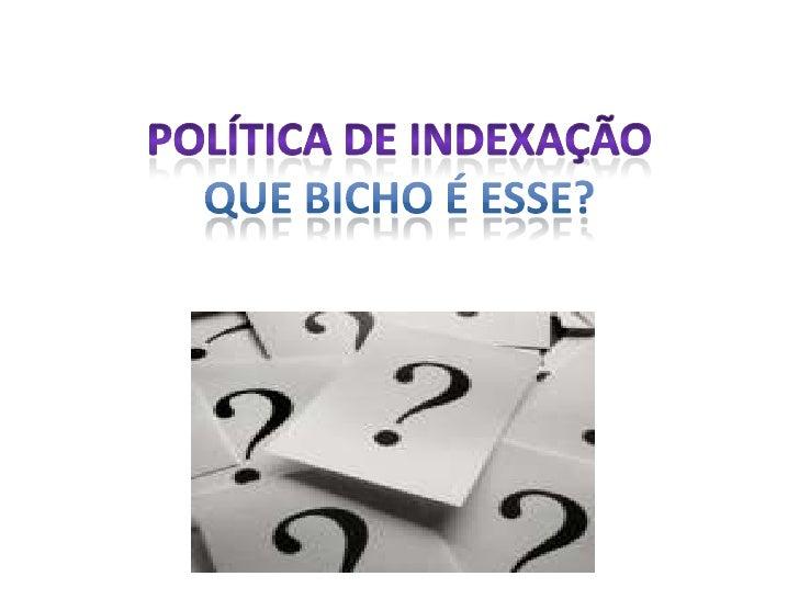 Política de IndexaçãoQue bicho é esse?<br />