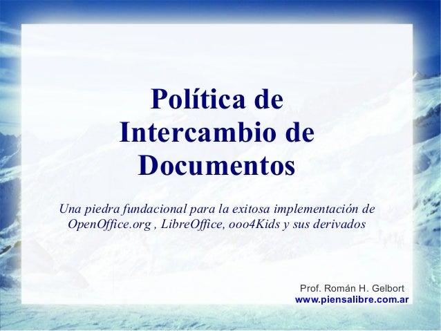 Política de Intercambio de Documentos Una piedra fundacional para la exitosa implementación de OpenOffice.org , LibreOffic...