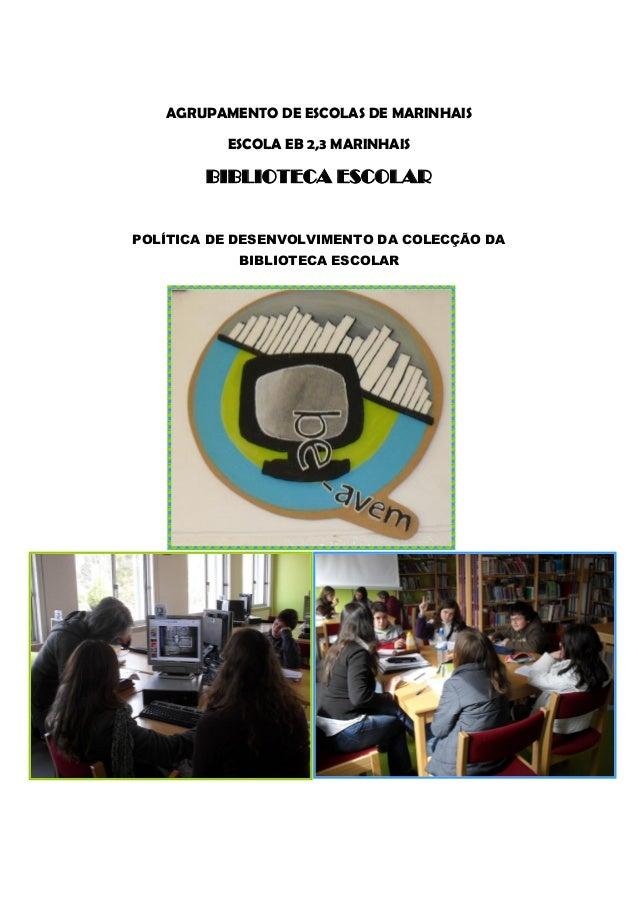 AGRUPAMENTO DE ESCOLAS DE MARINHAISESCOLA EB 2,3 MARINHAISBIBLIOTECA ESCOLARPOLÍTICA DE DESENVOLVIMENTO DA COLECÇÃO DABIBL...