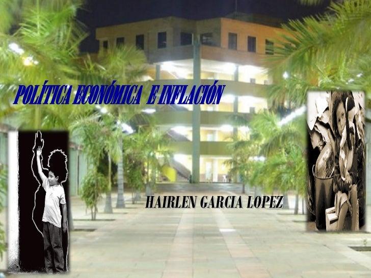 POLÍTICA ECONÓMICA E INFLACIÓN                   HAIRLEN GARCIA LOPEZ