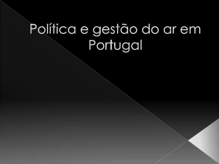    É importante explorar a política sobre o ar a que    Portugal aderiu, visto que se trata de algo essencial    á nossa ...