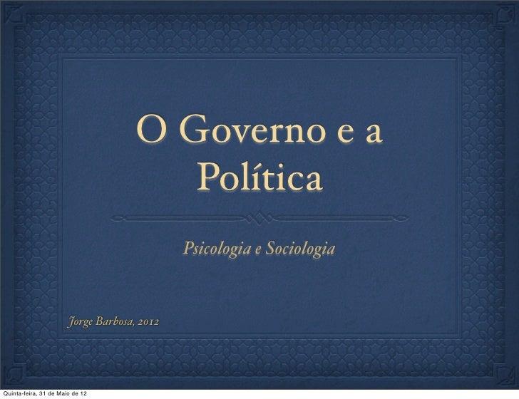 O Governo e a                                        Política                                             Psicologia e Soc...
