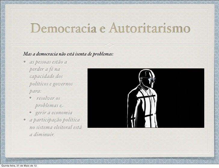Democracia e Autoritarismo                  Mas a democracia não está isenta de problemas:                  • as pessoas e...