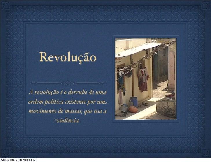 Revolução                       A revolução é o derrube de uma                       ordem política existente por um      ...