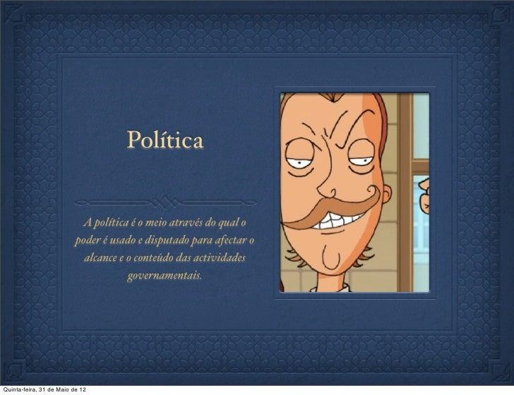 Política                           A política é o meio através do qual o                          poder é usado e disputad...