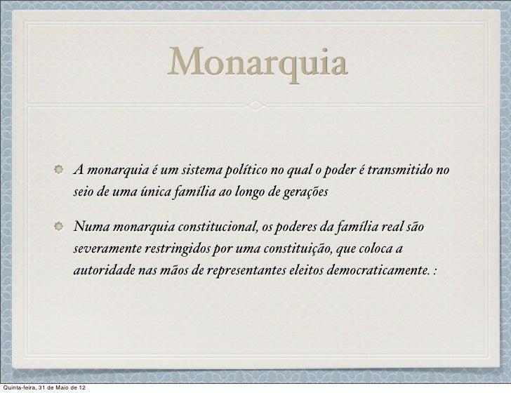 Monarquia                         A monarquia é um sistema político no qual o poder é transmitido no                      ...