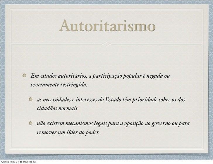 Autoritarismo                         Em estados autoritários, a participação popular é negada ou                         ...