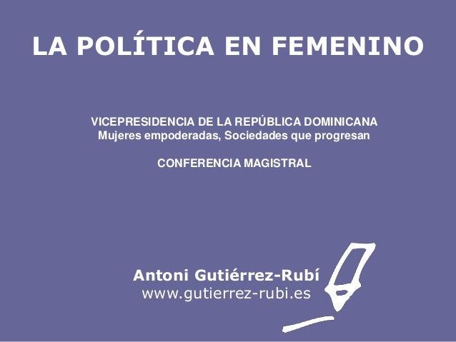 LA POLÍTICA EN FEMENINO VICEPRESIDENCIA DE LA REPÚBLICA DOMINICANA Mujeres empoderadas, Sociedades que progresan CONFERENC...