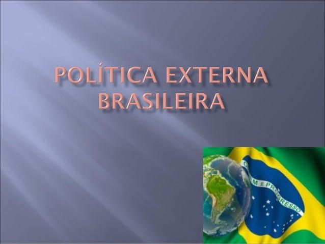  Para falarmos da política externa brasileira, é preciso que falemos antes sobre a geopolítica.  O conceito de geopolíti...