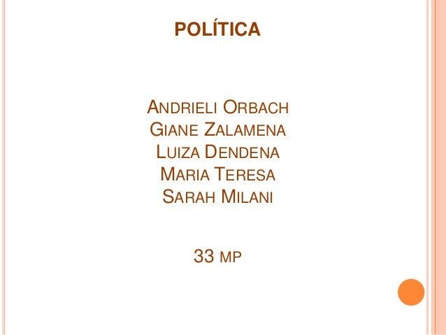 POLÍTICA ANDRIELI ORBACH GIANE ZALAMENA LUIZA DENDENA MARIA TERESA SARAH MILANI 33 MP