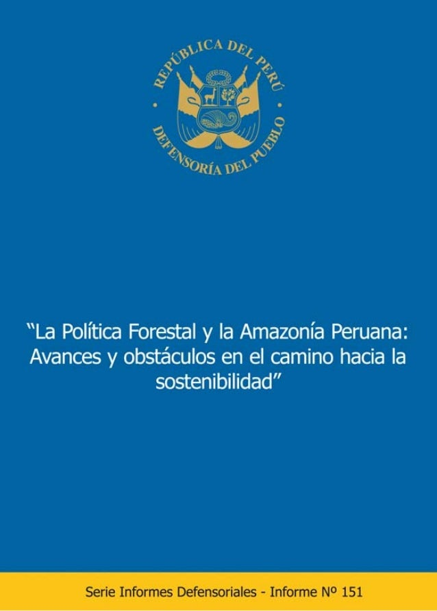 """""""La Política Forestal y la Amazonía Peruana: Avances y obstáculos en el camino hacia la sostenibilidad""""  Serie Informes De..."""