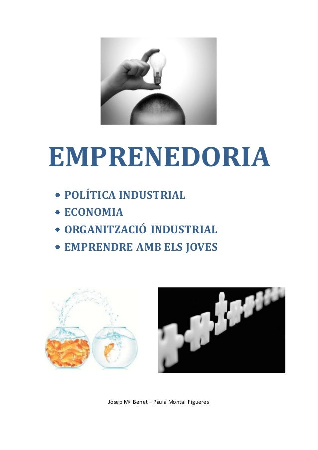 EMPRENEDORIAPOLÍTICA INDUSTRIALECONOMIAORGANITZACIÓ INDUSTRIALEMPRENDRE AMB ELS JOVESJosep Mª Benet – Paula Montal Figueres