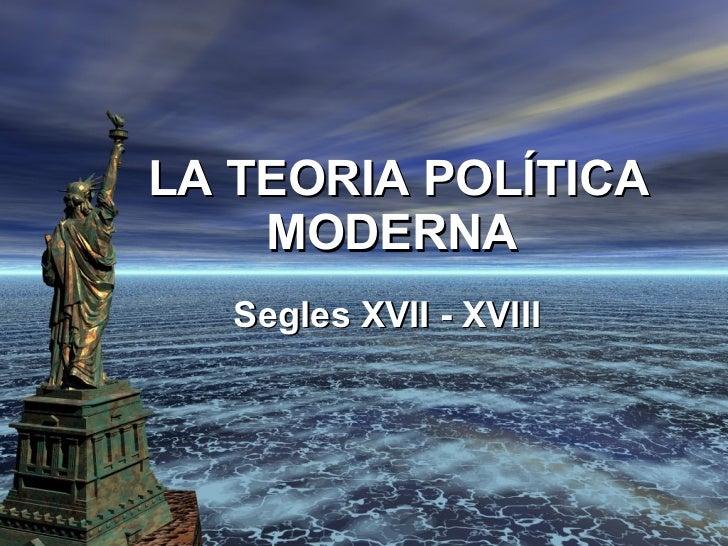 LA TEORIA POLÍTICA MODERNA  Segles XVII - XVIII