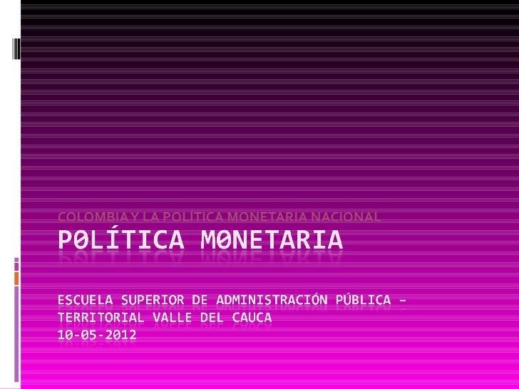 COLOMBIA Y LA POLÍTICA MONETARIA NACIONAL