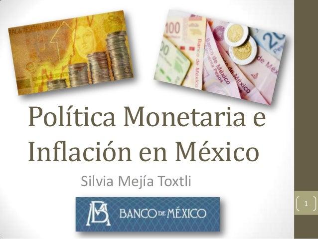 Política Monetaria eInflación en México    Silvia Mejía Toxtli                          1