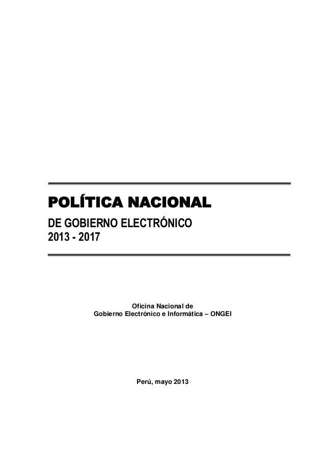 Oficina Nacional de Gobierno Electrónico e Informática – ONGEI Perú, mayo 2013 POLÍTICA NACIONAL DE GOBIERNO ELECTRÓNICO 2...