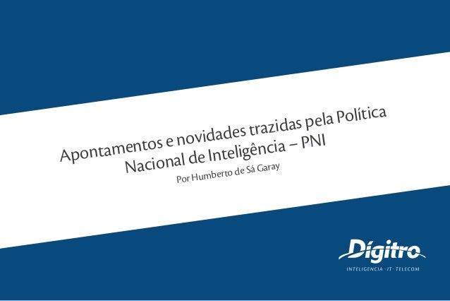 Insira seu título aquiApontamentos e novidades trazidas pela Política Nacional de Inteligência – PNI Por Humberto de Sá Ga...