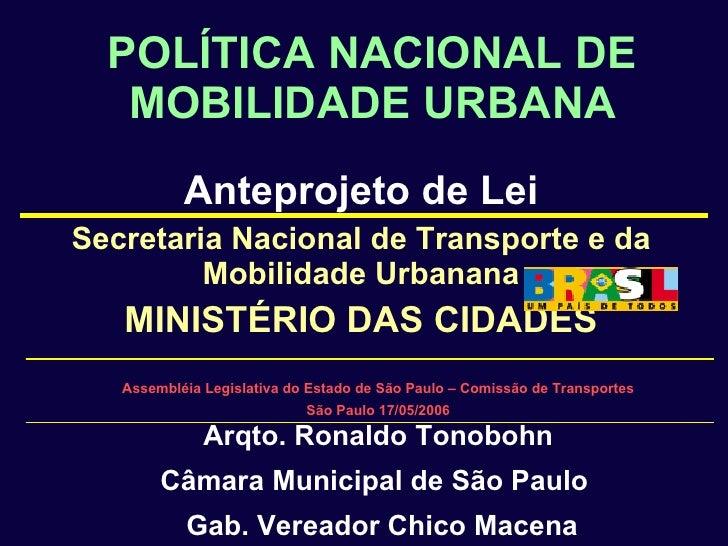 POLÍTICA NACIONAL DE MOBILIDADE URBANA Anteprojeto de Lei Secretaria Nacional de Transporte e da Mobilidade Urbanana MINIS...
