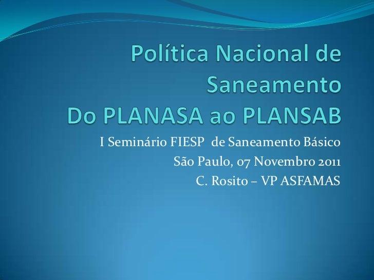 I Seminário FIESP de Saneamento Básico            São Paulo, 07 Novembro 2011                C. Rosito – VP ASFAMAS