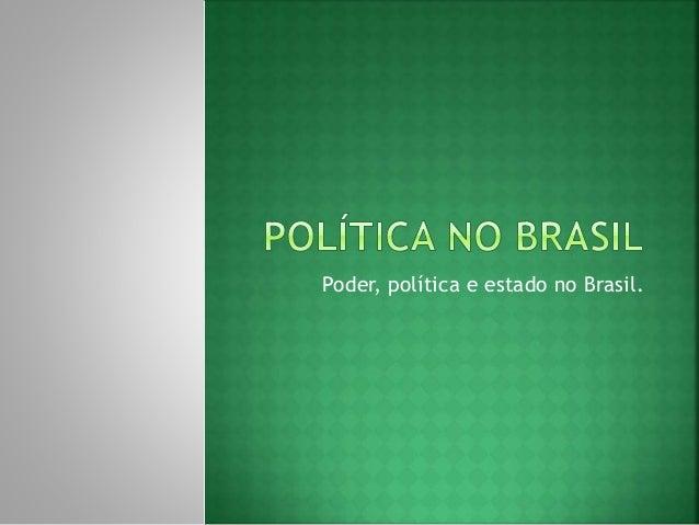Poder, política e estado no Brasil.