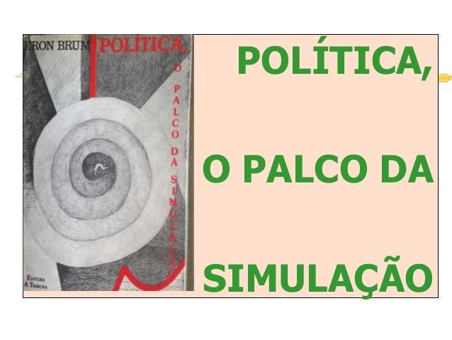 POLÍTICA, O PALCO DA SIMULAÇÃO