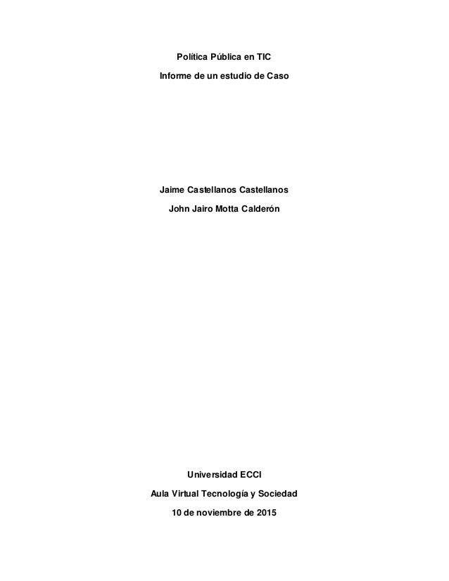 Política Pública en TIC Informe de un estudio de Caso Jaime Castellanos Castellanos John Jairo Motta Calderón Universidad ...