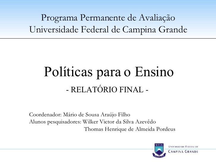 Políticas para o Ensino - RELATÓRIO FINAL -   Coordenador: Mário de Sousa Araújo Filho Alunos pesquisadores: Wilker Victor...
